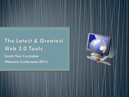 Enrich Your Curriculum WeLearn Conference 2014. Photo editing tools and toys.