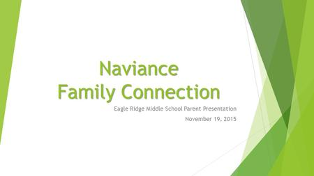Naviance Family Connection Eagle Ridge Middle School Parent Presentation November 19, 2015.