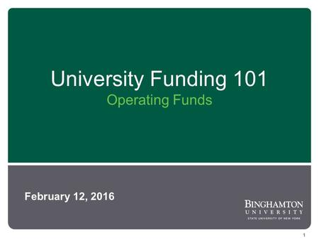 University Funding 101 Operating Funds February 12, 2016 1.