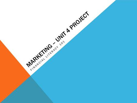 MARKETING – UNIT 4 PROJECT FINANCIAL LITERACY 101.