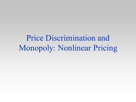 Price Discrimination and Monopoly: Nonlinear Pricing.