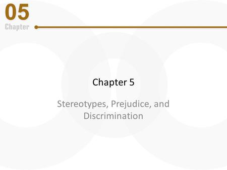 Chapter 5 Stereotypes, Prejudice, and Discrimination.