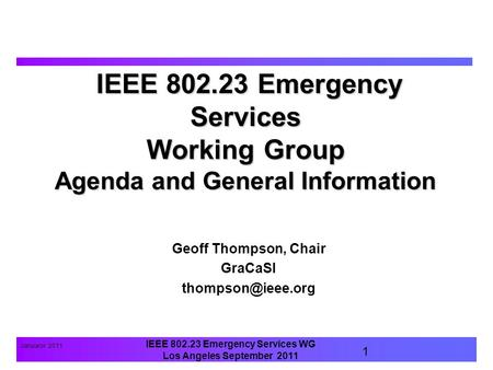 IEEE 802.23 Emergency Services WG Los Angeles September 2011 Januaryr 2011 1 IEEE 802.23 Emergency Services Working Group Agenda and General Information.