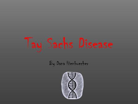Tay Sachs Disease By Dana Hienbuecher. Other Names Abbreviation: TSD Other names include GM2 gangliosidosis and Hexosaminidase A deficiency Bernard Sachs,