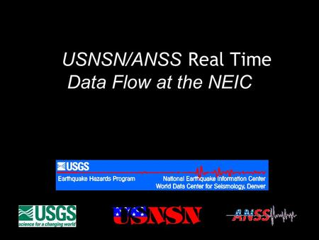 USNSN/ANSS Real Time Data Flow at the NEIC. Topics NEIC Real-time Data System Networks Contributed to NEIC in Real-time Internal Flow of Real-time Data.
