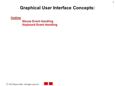  2002 Prentice Hall. All rights reserved. 1 Outline Mouse Event Handling Keyboard Event Handling Graphical User Interface Concepts: