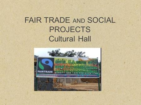 FAIR TRADE AND SOCIAL PROJECTS Cultural Hall. Cultural Hall Culture is an important aspect of life which also gives identity to a community. In this estate,