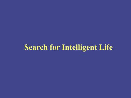 Search for Intelligent Life 1.Possibility of intelligent life outside of earth- Drake Equation- An early Approach to solving the statistical problem.