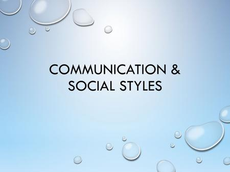 COMMUNICATION & SOCIAL STYLES. COMMUNICATION IS A PROCESS Sending Receiving.