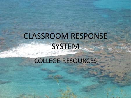 CLASSROOM RESPONSE SYSTEM COLLEGE RESOURCES. Select your gender. A.Female B.Male.