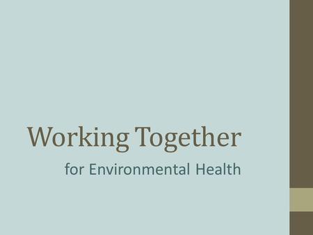 Working Together for Environmental Health. Sticks in a bundle are unbreakable. (African Proverb)