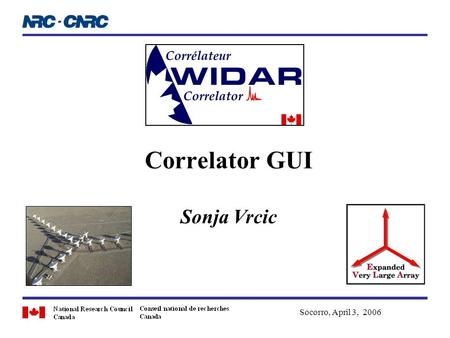 Correlator GUI Sonja Vrcic Socorro, April 3, 2006.