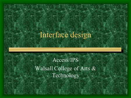 Interface design Access/IPS Walsall College of Arts & Technology.