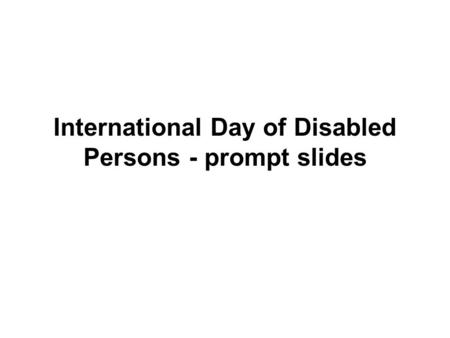 International Day of Disabled Persons - prompt slides.