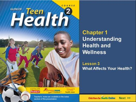Chapter 1 Understanding Health and Wellness Lesson 3 What Affects Your Health? Next >> Teacher's notes are available in the notes section of this presentation.