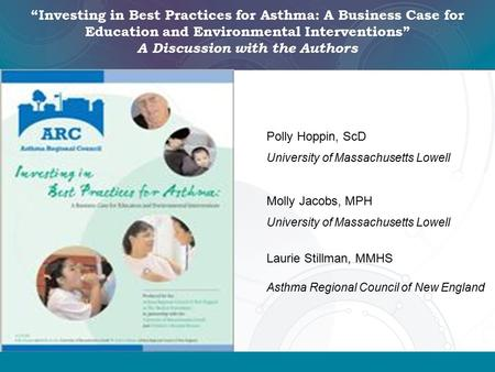 """Investing in Best Practices for Asthma: A Business Case for Education and Environmental Interventions"" A Discussion with the Authors Polly Hoppin, ScD."