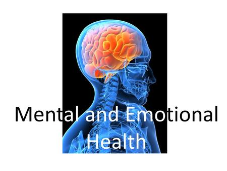 Mental and Emotional Health. Mental/ Emotional Health The ability to accept yourself and others Adapt to and manage emotions Deal with the demands and.