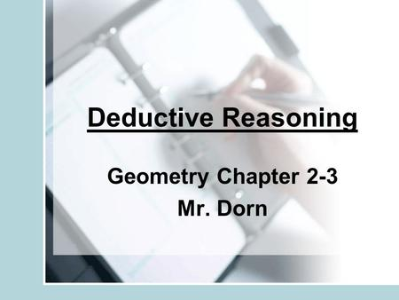 Deductive Reasoning Geometry Chapter 2-3 Mr. Dorn.