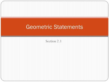 Section 2.1 Geometric Statements. Definitions: Conditionals, Hypothesis, & Conclusions: A conditional statement is a logical statement that has two parts: