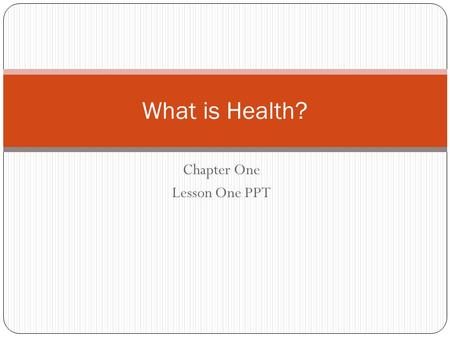 Chapter One Lesson One PPT What is Health?. Combination of your physical, mental/emotional, and social well-being. Your personal level of health effects.