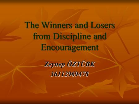 The Winners and Losers from Discipline and Encouragement Zeynep ÖZTÜRK 36112969478.