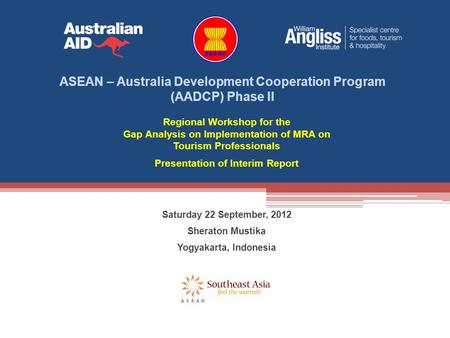 Regional Workshop for the Gap Analysis on Implementation of MRA on Tourism Professionals Presentation of Interim Report ASEAN – Australia Development Cooperation.