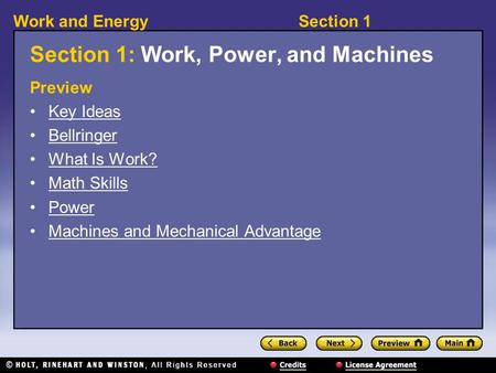 Section 1Work and Energy Section 1: Work, Power, and Machines Preview Key Ideas Bellringer What Is Work? Math Skills Power Machines and Mechanical Advantage.