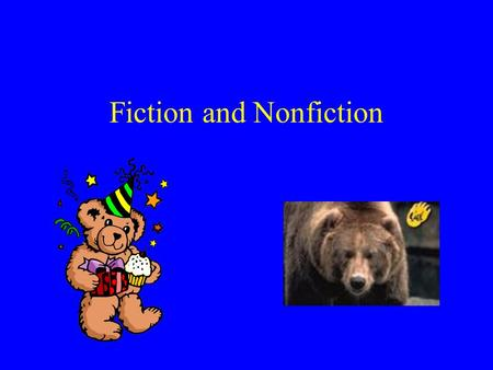 Fiction and Nonfiction. FICTION Stories that are make-believe Junie B. Jones The Magic Tree House Harry Potter Beverly Cleary.