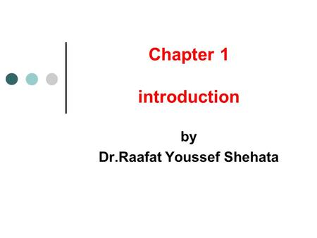 Chapter 1 introduction by Dr.Raafat Youssef Shehata.