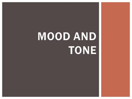 MOOD AND TONE.  Tone and mood are literary elements integrated into literary works, but can also be included into any piece of writing.  Identifying.