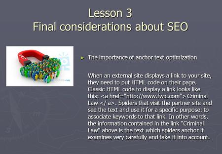 Lesson 3 Final considerations about SEO Lesson 3 Final considerations about SEO ► The importance of anchor text optimization When an external <strong>site</strong> displays.