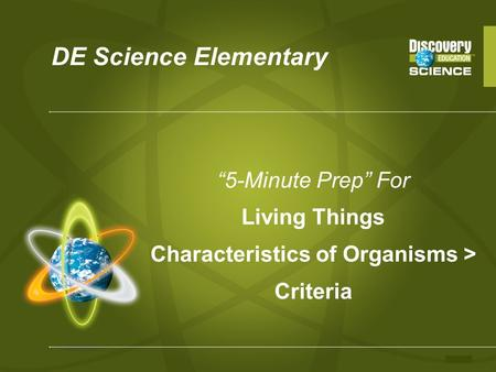 "DE Science Elementary ""5-Minute Prep"" For Living Things Characteristics of Organisms > Criteria."