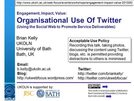 A centre of expertise in digital information managementwww.ukoln.ac.uk Engagement, Impact, Value: Organisational Use Of Twitter (Using the Social Web to.