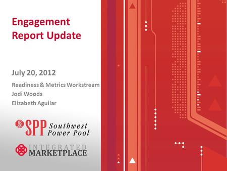 Engagement Report Update July 20, 2012 Readiness & Metrics Workstream Jodi Woods Elizabeth Aguilar.