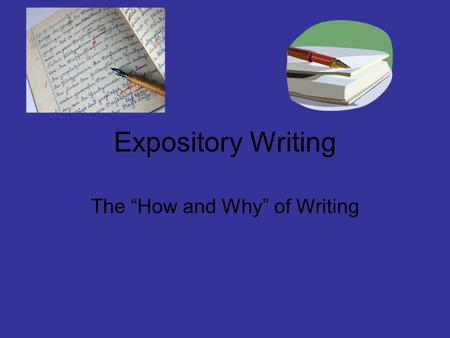 "Expository Writing The ""How and Why"" of Writing. What is Expository Writing? Expository writing is defined as presenting reasons, explanations, or steps."
