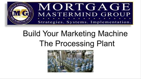 Build Your Marketing Machine The Processing Plant.