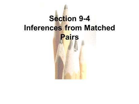 9.1 - 1 Copyright © 2010, 2007, 2004 Pearson Education, Inc. All Rights Reserved.Copyright © 2010 Pearson Education Section 9-4 Inferences from Matched.