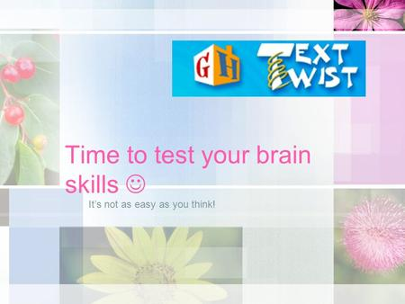 Time to test your brain skills It's not as easy as you think!