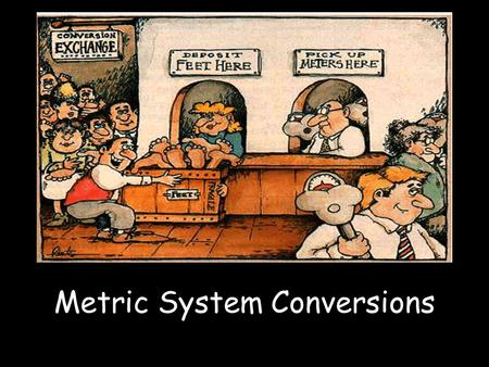 Metric System Conversions. Metric Ladder Metric System Now let's start from kilometers and convert to millimeters 4 kilometers = 4000000 millimeters.