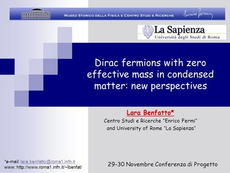 "Dirac fermions with zero effective mass in condensed matter: new perspectives Lara Benfatto* Centro Studi e Ricerche ""Enrico Fermi"" and University of Rome."