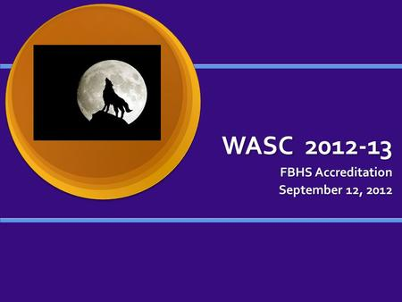WASC 2012-13 FBHS Accreditation September 12, 2012.