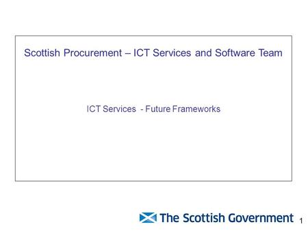 Scottish Procurement – ICT Services and Software Team ICT Services - Future Frameworks 1.