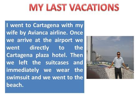 I went to Cartagena with my wife by Avianca airline. Once we arrive at the airport we went directly to the Cartagena plaza hotel. Then we left the suitcases.