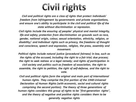 Civil and political rights are a class of rights that protect individuals' freedom from infringement by governments and private organizations, and ensure.