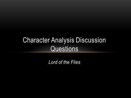 Character Analysis Discussion Questions Lord of the Flies