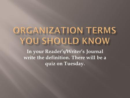 In your Reader's/Writer's Journal write the definition. There will be a quiz on Tuesday.