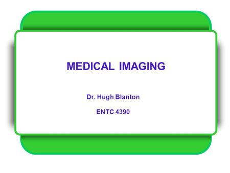 MEDICAL IMAGING Dr. Hugh Blanton ENTC 4390. Radiation and the Atom.