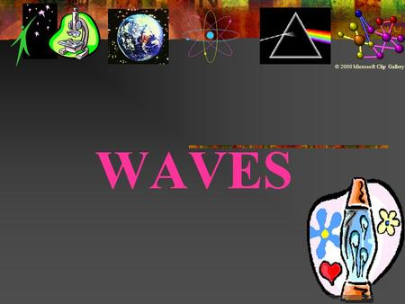WAVES © 2000 Microsoft Clip Gallery  Waves (Def.) – A wave is a disturbance that transfers energy.  Waves carry energy from one place to another 