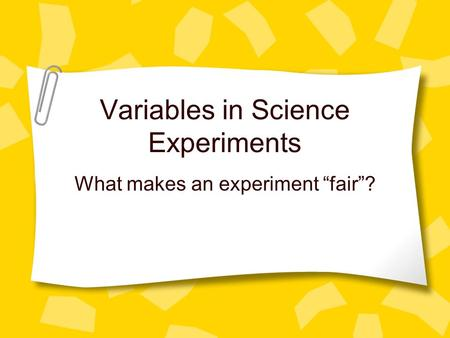 "Variables in Science Experiments What makes an experiment ""fair""?"