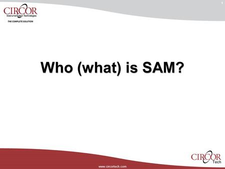 Www.circortech.com 1 Who (what) is SAM?. www.circortech.com 2 WORLD'S FIRST SAM.
